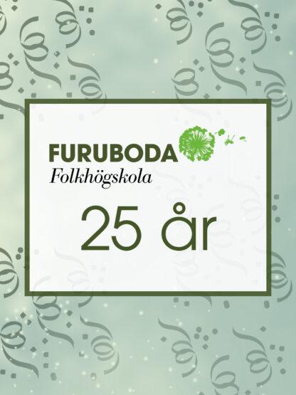 """Bakgrund med girlanger och i förgrunden texten """"Furuboda folkhögskola 25 år"""""""